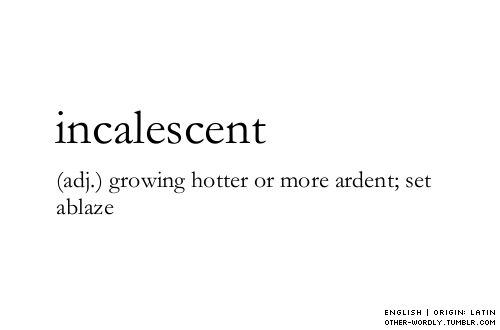 incalescent (adj.)
