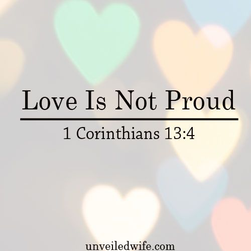 "What Is Love Series – Part 5 – Love Is Not Proud --- ""4 Love is patient, love is kind. It does not envy, it does not boast, it is not proud. 5 It does not dishonor others, it is not self-seeking, it is not easily angered, it keeps no record of wrongs.6%… Read More Here http://unveiledwife.com/what-is-love-series-part-5-love-is-not-proud/"