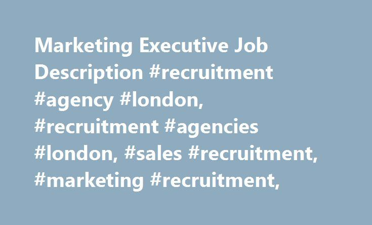Marketing Executive Job Description Recruitment Agency London