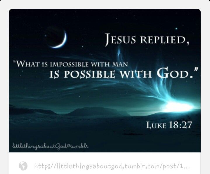 """WITH GOD, IT'S POSSIBLE! He replied, """"What is impossible for people is possible with God"""" (Luke 18:27)."""