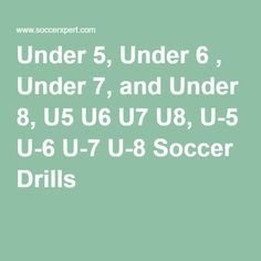 Under 5, Under 6 , Under 7, and Under 8, U5 U6 U7 U8, U-5 U-6 U-7 U-8 Soccer Drills