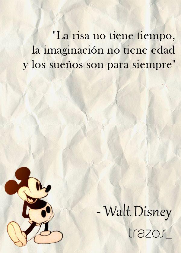 """""""La risa no tiene tiempo, la imaginación no tiene edad y los sueños son para siempre"""" -Walt Disney"""