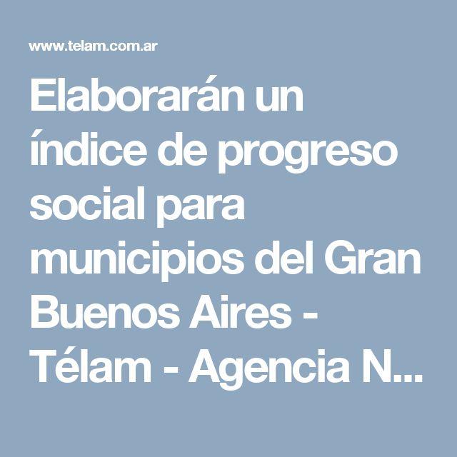 Elaborarán un índice de progreso social para municipios del Gran Buenos Aires - Télam - Agencia Nacional de Noticias