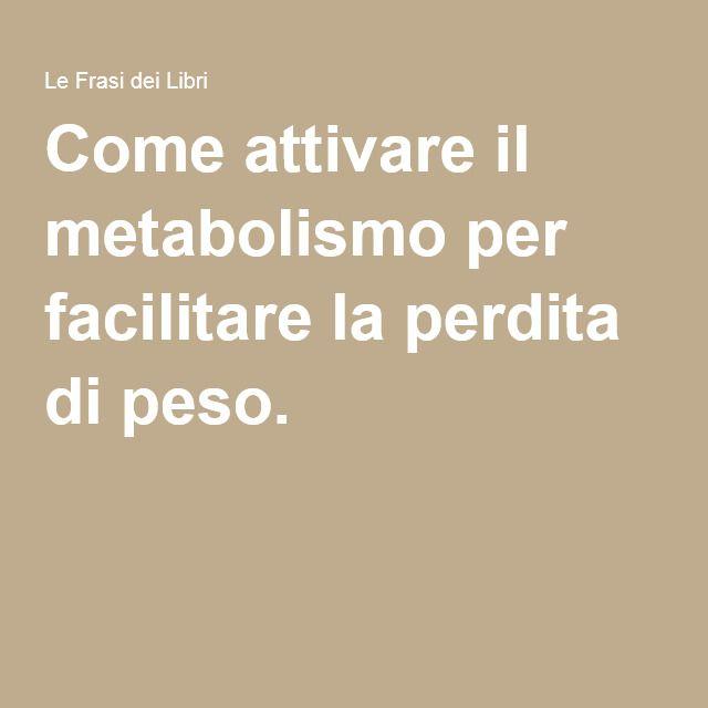 Come attivare il metabolismo per facilitare la perdita di peso.