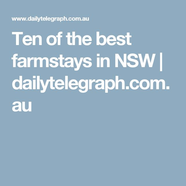 Ten of the best farmstays in NSW | dailytelegraph.com.au