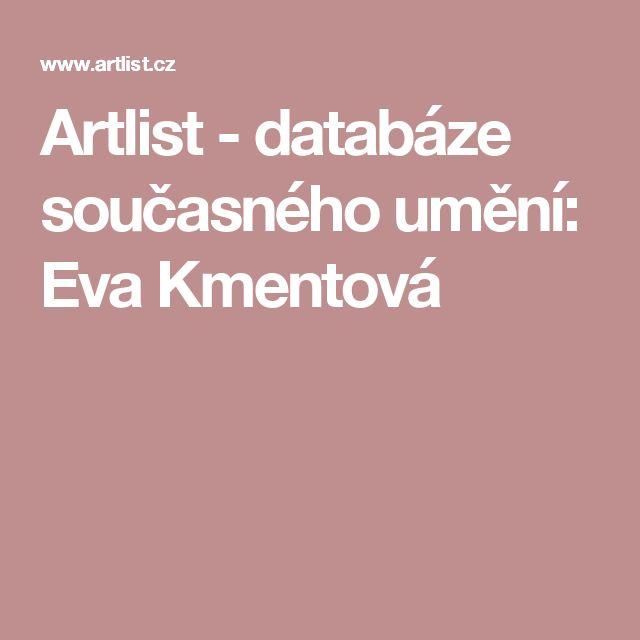 Artlist - databáze současného umění: Eva Kmentová