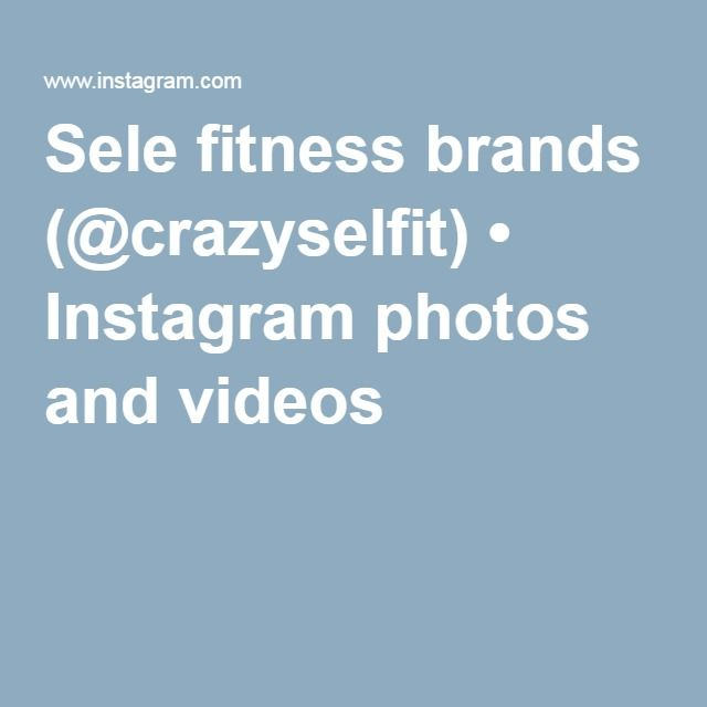 Sele fitness brands (@crazyselfit) • Instagram photos and videos