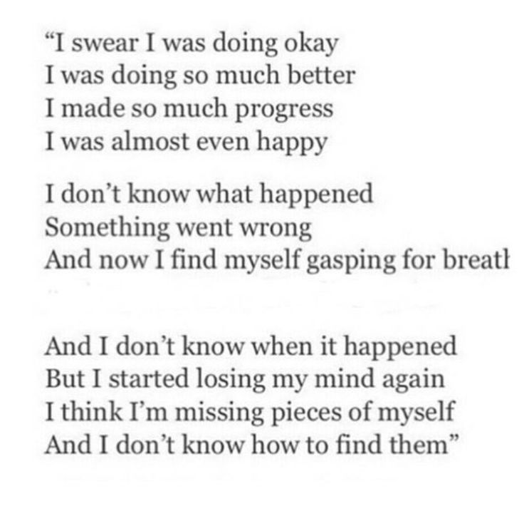 I don't know how to find those lost pieces of myself but for now I'll just have to learn to live without them