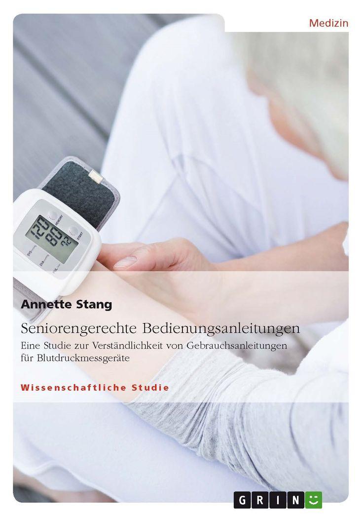 Seniorengerechte Bedienungsanleitungen. Eine Studie zur Verständlichkeit von Gebrauchsanleitungen für Blutdruckmessgeräte. GRIN http://grin.to/T7gqc AMAZON http://grin.to/5TOPV