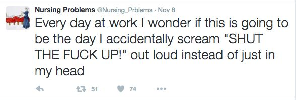 I'm not a nurse, and my isn't so hard, but oh my goodness I have this thought often XD  job 24 Tweets That Will Make Every Nurse Laugh Out Loud