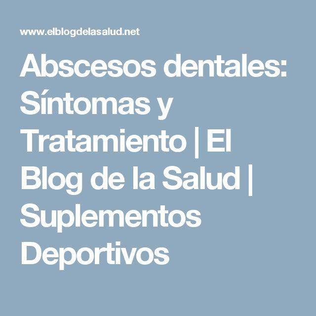 Abscesos dentales: Síntomas y Tratamiento   El Blog de la Salud   Suplementos Deportivos