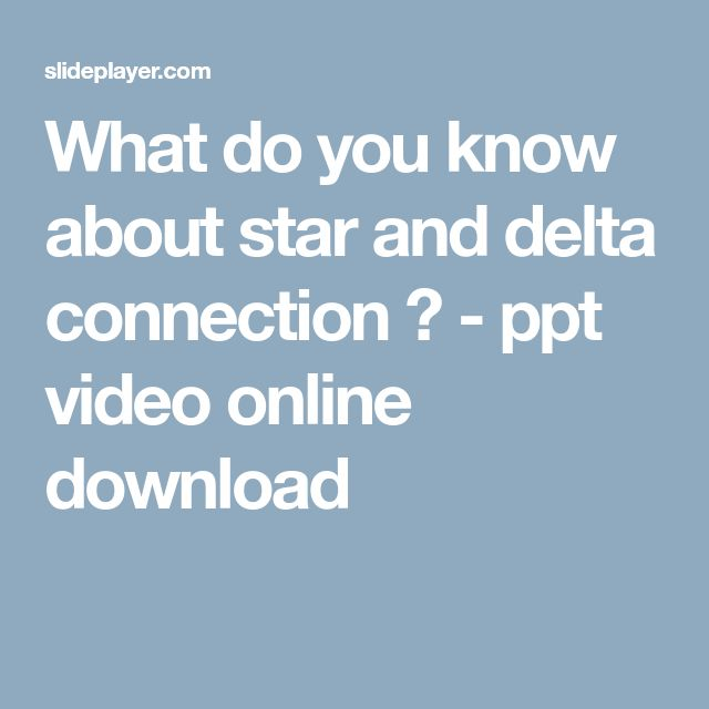 What do you know about star and delta connection ? - ppt video online download