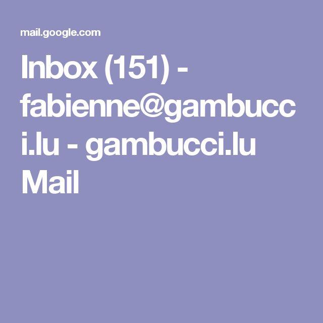 Inbox (151) - fabienne@gambucci.lu - gambucci.lu Mail