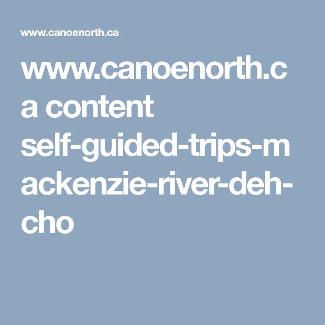 www.canoenorth.ca content self-guided-trips-mackenzie-river-deh-cho