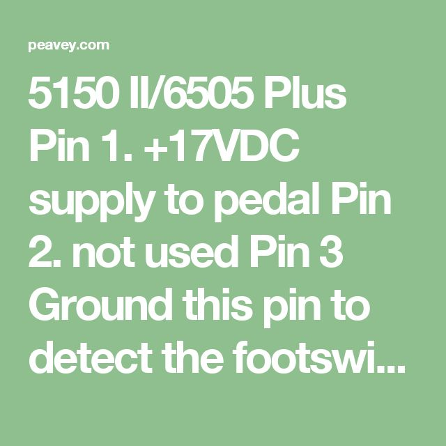 5150 II/6505 Plus  Pin 1. +17VDC supply to pedal Pin 2. not used Pin 3 Ground this pin to detect the footswitch. Pin 4 Ground Pin 5 Activates the crunch function of the clean channel when grounded. Pin 6 Turns the EFX loop on when grounded Pin 7 Selects between the clean and lead channels( Lead when grounded).