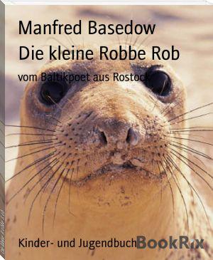 Manfred+Basedow:+Die+kleine+Robbe+Rob