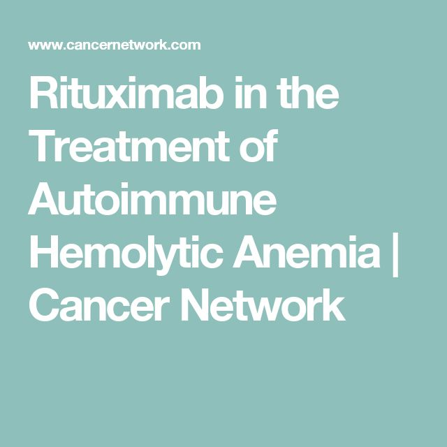 Rituximab in the Treatment of Autoimmune Hemolytic Anemia | Cancer Network