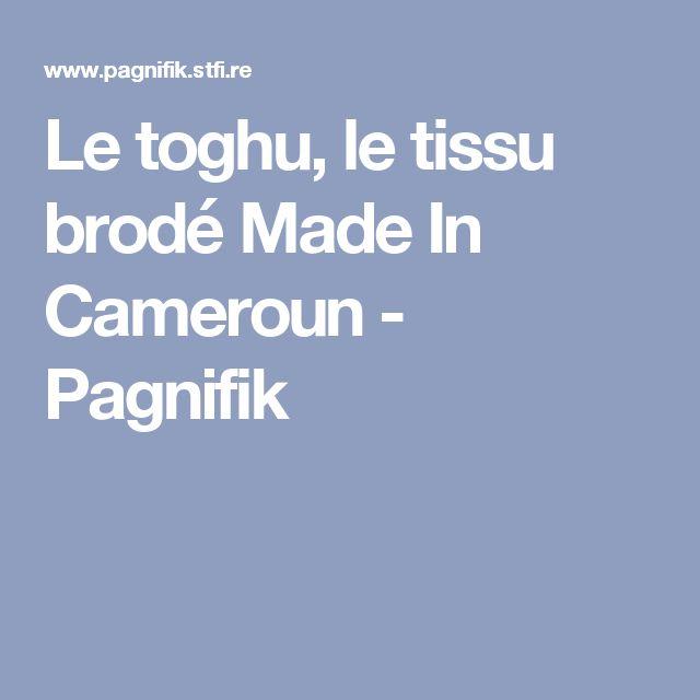 Le toghu, le tissu brodé Made In Cameroun - Pagnifik