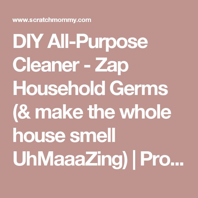 DIY All-Purpose Cleaner - Zap Household Germs (& make the whole house smell UhMaaaZing) | Pronounce | Scratch Mommy