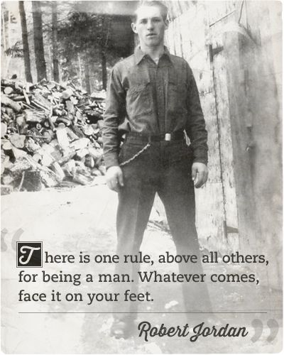 There is one rule, above all others, for being a man. Whatever comes, face it on your feet. - Robert Jordan
