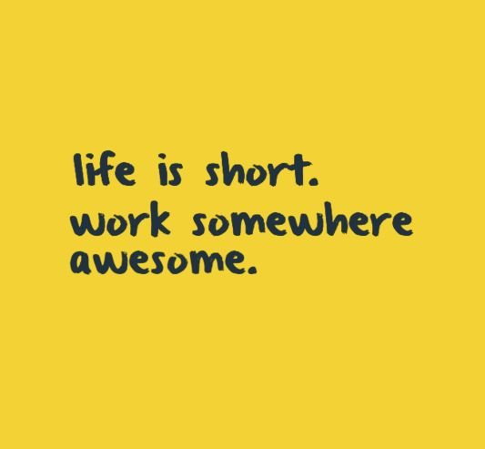 Awesome Positive Life Quotes: Life Is Short. Work Somewhere Awesome!