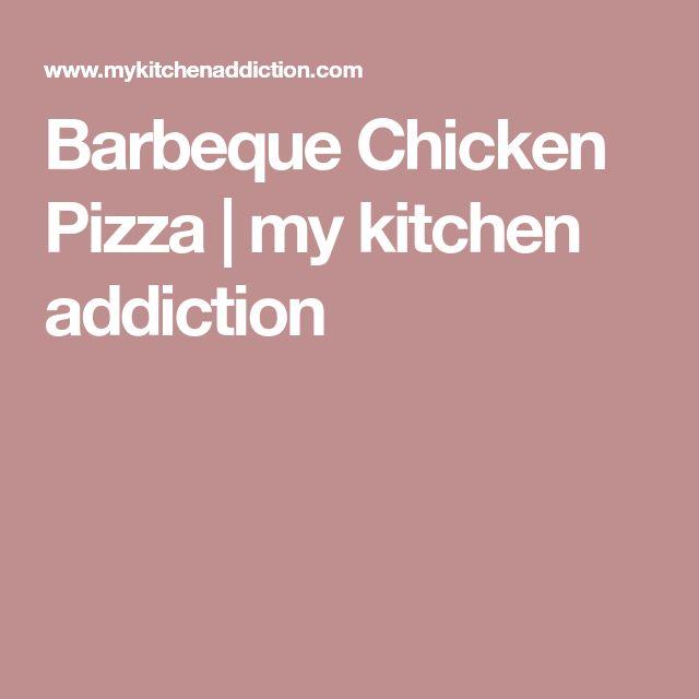 Barbeque Chicken Pizza   my kitchen addiction