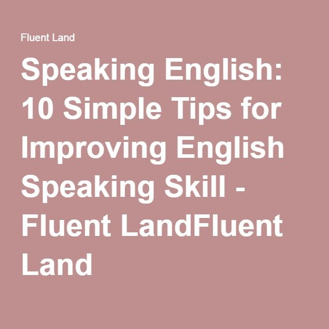 Speaking English: 10 Simple Tips for Improving English Speaking Skill - Fluent LandFluent Land