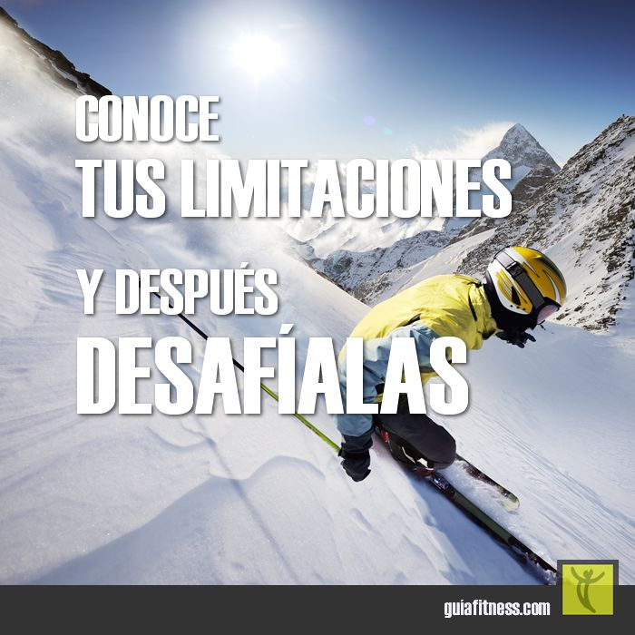Conoce tus limitaciones y después desafíalas
