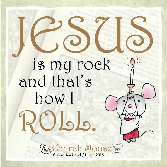 ❀✢❀ Jesus is my, rock and that's how I Roll. Amen...Little Church Mouse 27 Dec. 2015 ❀✢❀