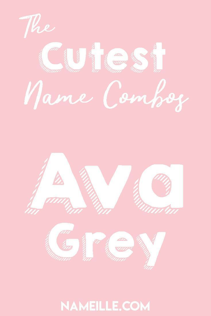 Ava Grey I First Middle Baby Name Combinations For Girls Nameille