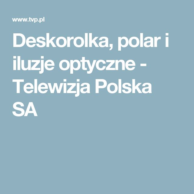 Deskorolka, polar i iluzje optyczne - Telewizja Polska SA