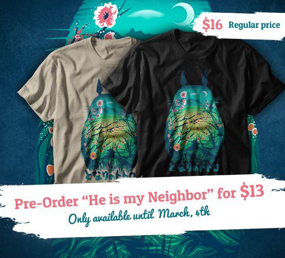 "Preorder ""He is my Neighbor"" T-shirt, V-neck, Hoodie, Sweatshirt or Tank Top until March 4th at www.othertees.com/shop #MyNeighborTotoro #Totoro #OtherTees #Ghibli #StudioGhibli #Miyazaki #HayaoMiyazaki #Anime"