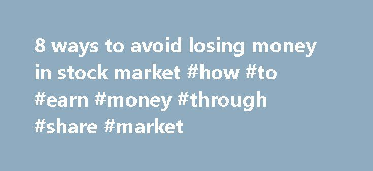 8 ways to avoid losing money in stock market #how #to #earn #money #through #share #market http://earnings.remmont.com/8-ways-to-avoid-losing-money-in-stock-market-how-to-earn-money-through-share-market-3/  #how to earn money through share market # 8 ways to avoid losing money in stock market CMD, Action Financial Services | Milan Parekh Action Financial Services Many believe that the stock market is like a money making machine which can turn them into millionaires over a period of time…