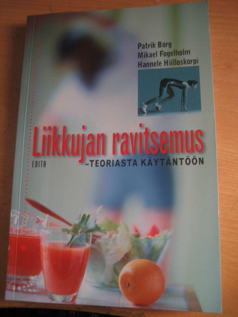 Patrik Borg & Mikael Fogelholm & Hannele Hilloskorpi: Liikkujan ravitsemus: teoriasta käytäntöön, Edita, 2004