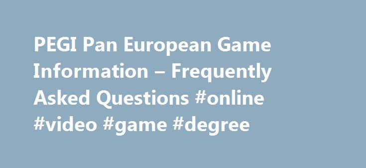 PEGI Pan European Game Information – Frequently Asked Questions #online #video #game #degree http://arkansas.nef2.com/pegi-pan-european-game-information-frequently-asked-questions-online-video-game-degree/  # What is PEGI and why was it built? The PEGI systems provides parents and caregivers with detailed recommendations regarding the age suitability of game content in the form of age labels and content descriptors on game packages. PEGI (Pan-European Game Information) has been designed to…