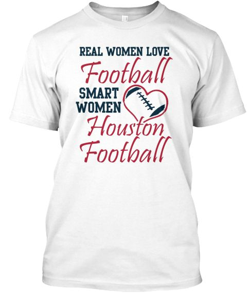 Real Women Love Houston Football White T-Shirt. Go Texans!