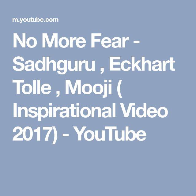 No More Fear - Sadhguru , Eckhart Tolle , Mooji ( Inspirational Video 2017) - YouTube