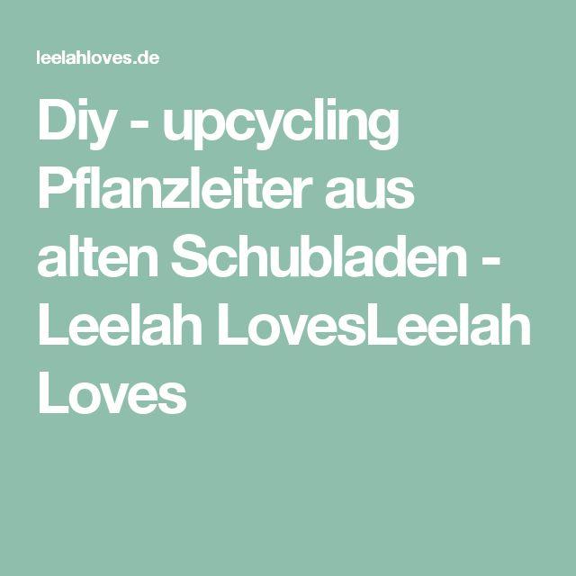 Diy - upcycling Pflanzleiter aus alten Schubladen - Leelah LovesLeelah Loves