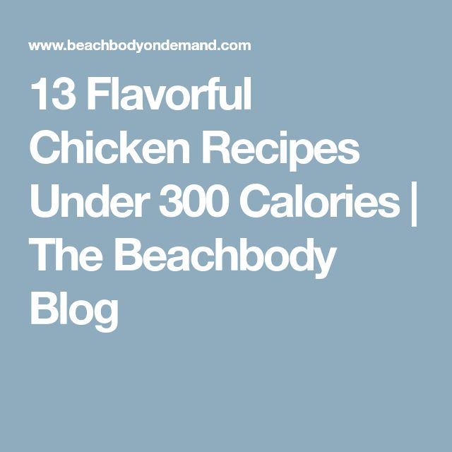 13 Flavorful Chicken Recipes Under 300 Calories | The Beachbody Blog