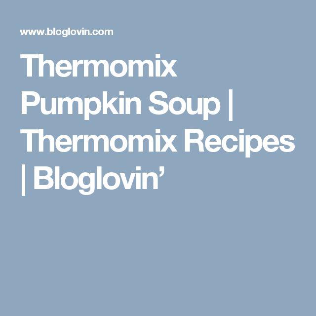 Thermomix Pumpkin Soup | Thermomix Recipes | Bloglovin'
