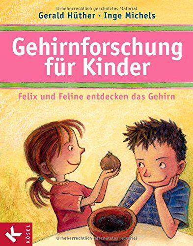 Gehirnforschung für Kinder - Felix und Feline entdecken das Gehirn von Gerald Hüther http://www.amazon.de/dp/3466308453/ref=cm_sw_r_pi_dp_m2jjwb0EM8CN5