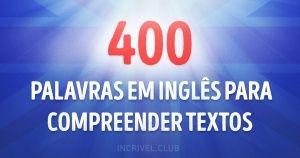400 palavras em inglês para entender 75% dos textos                                                                                                                                                                                 Mais