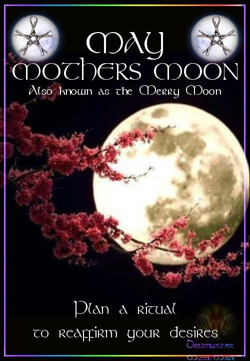 <3 MAY – MOTHERS MOON Also known as the Merry Moon Plan a ritual to reaffirm your desires
