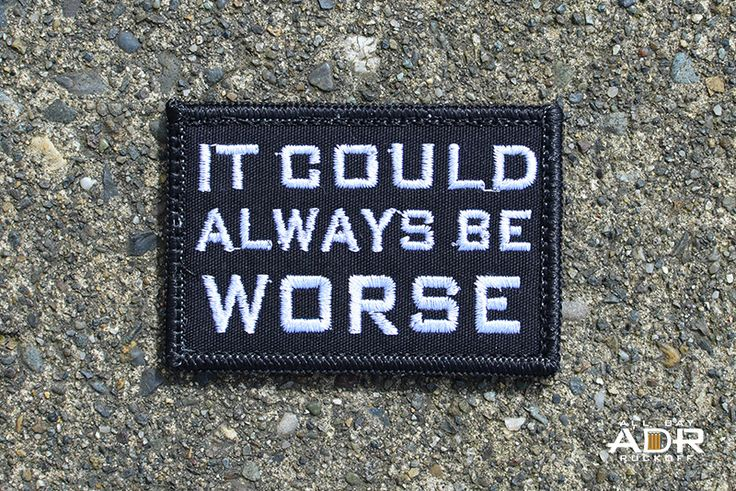 """It Could Always Be Worse"".  Morale patch?"