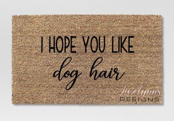 I hope you like dog hair/Dog Lover Doormat/Dog Inspired