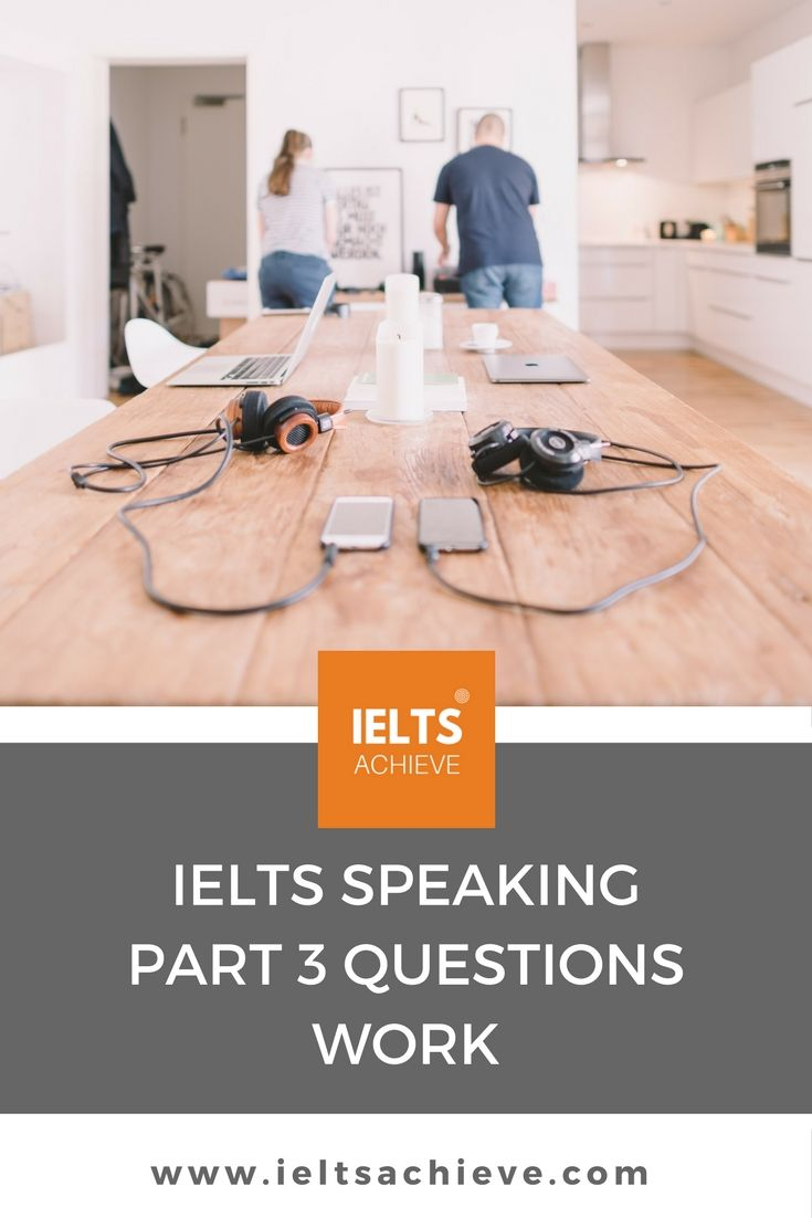 Learn about the common topics in the IELTS speaking Test part 3. You can read sample questions and answers on the topic - Work