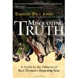 "Misquoting Truth: A Guide to the Fallacies of Bart Ehrman's ""Misquoting Jesus"" (Paperback)By Timothy Paul Jones"