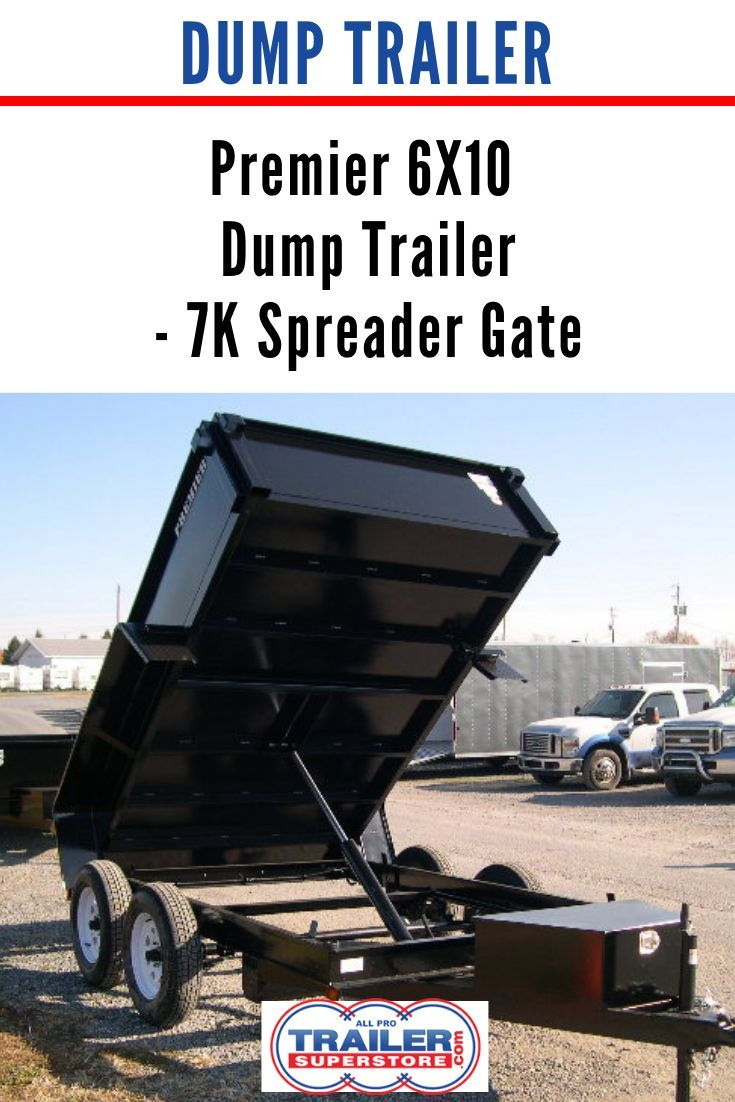 Premier 6 X 10 Dump Trailer With A 7k Spreader Gate Dump Trailers Small Enclosed Trailer Trailers For Sale