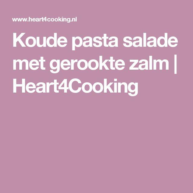 Koude pasta salade met gerookte zalm   Heart4Cooking