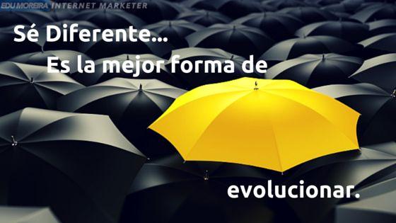 Sé diferente es la mejor forma de evolucionar...   http://blog.edumoreira.com/se-diferente-es-la-mejor-forma-de-evolucionar/